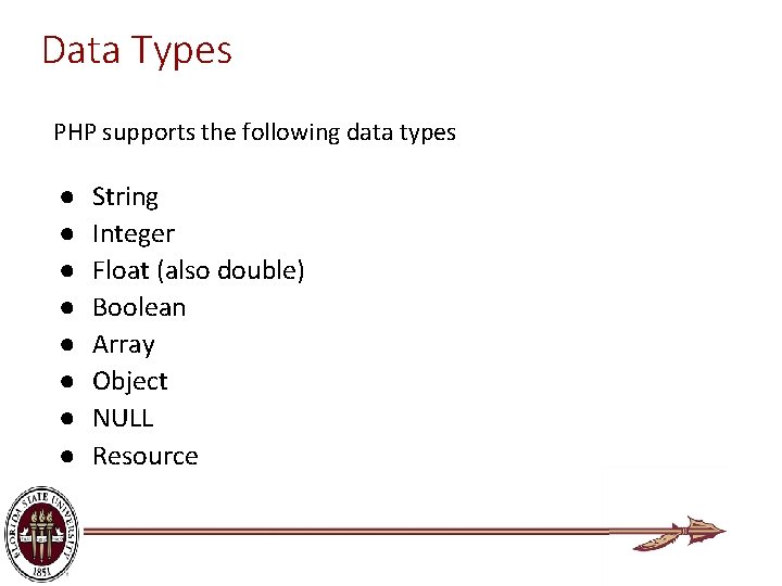 Data Types PHP supports the following data types ● ● ● ● String Integer