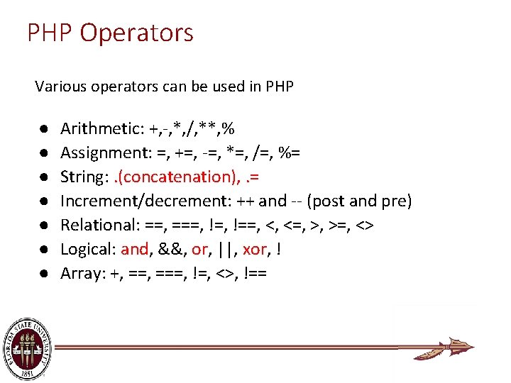 PHP Operators Various operators can be used in PHP ● ● ● ● Arithmetic:
