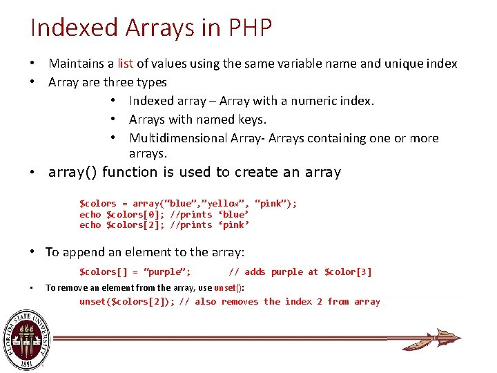 Indexed Arrays in PHP • Maintains a list of values using the same variable