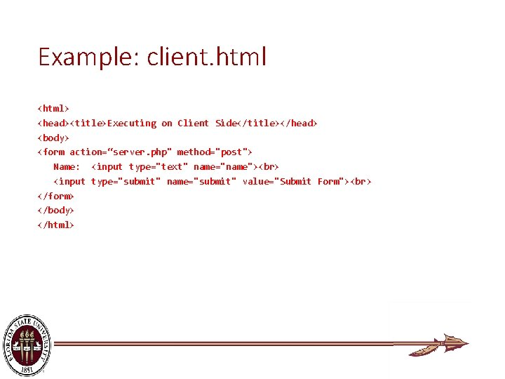 """Example: client. html <html> <head><title>Executing on Client Side</title></head> <body> <form action=""""server. php"""" method=""""post""""> Name:"""