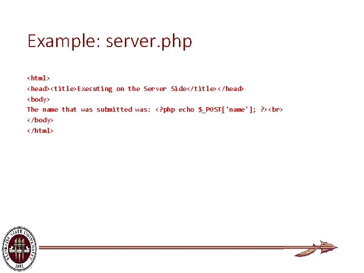 Example: server. php <html> <head><title>Executing on the Server Side</title></head> <body> The name that was