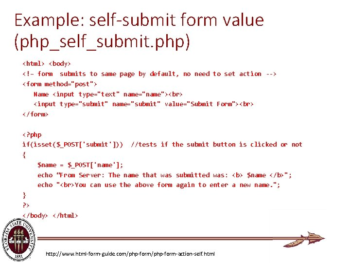Example: self-submit form value (php_self_submit. php) <html> <body> <!– form submits to same page