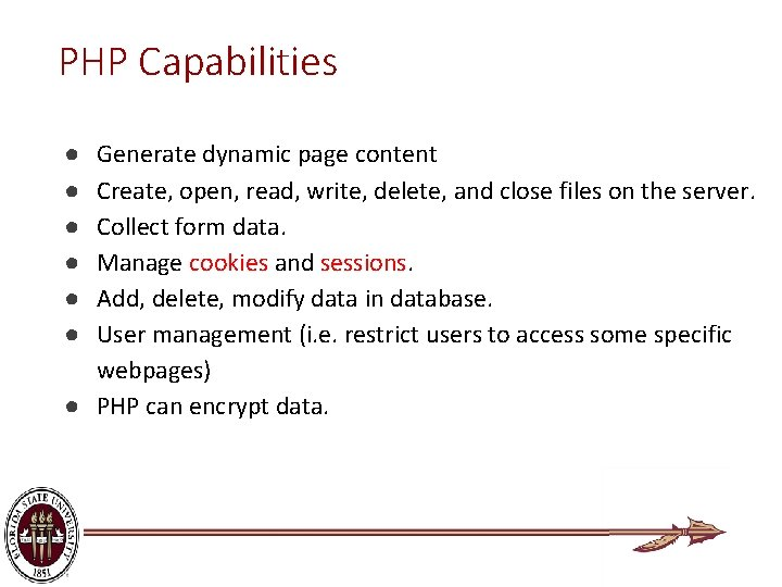 PHP Capabilities Generate dynamic page content Create, open, read, write, delete, and close files