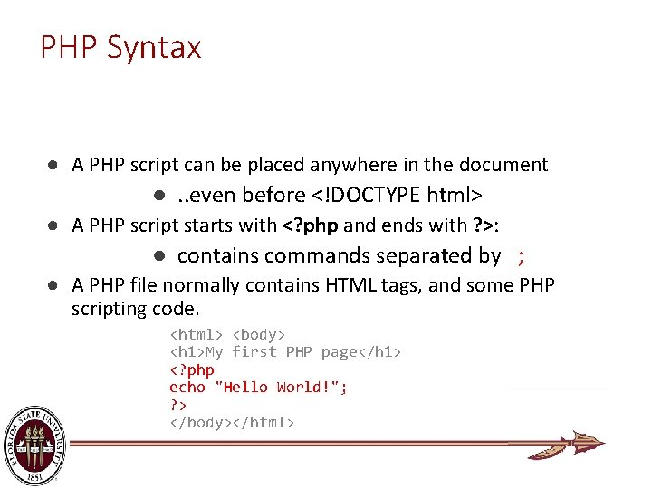 PHP Syntax ● A PHP script can be placed anywhere in the document ●.
