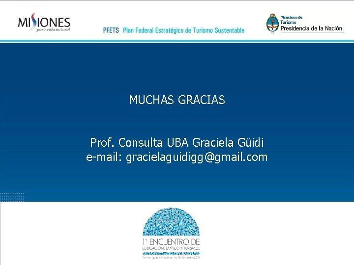 MUCHAS GRACIAS Prof. Consulta UBA Graciela Güidi e-mail: gracielaguidigg@gmail. com
