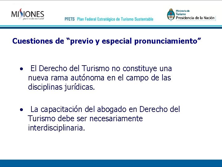 """Cuestiones de """"previo y especial pronunciamiento"""" • El Derecho del Turismo no constituye una"""