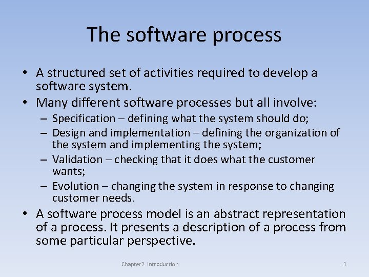 The software process • A structured set of activities required to develop a software