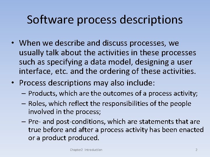 Software process descriptions • When we describe and discuss processes, we usually talk about