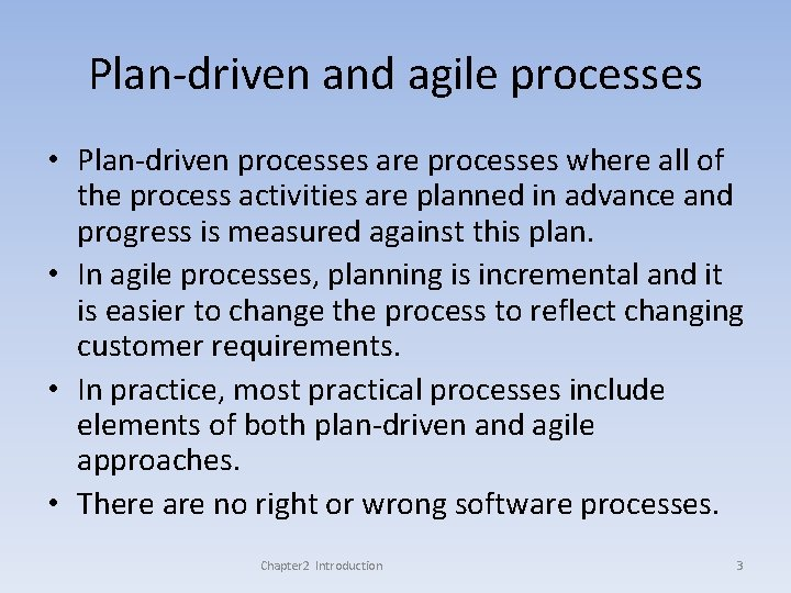 Plan-driven and agile processes • Plan-driven processes are processes where all of the process