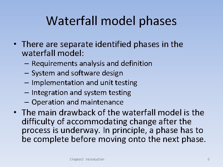 Waterfall model phases • There are separate identified phases in the waterfall model: –