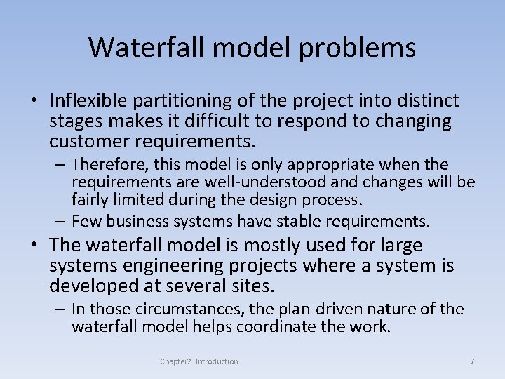 Waterfall model problems • Inflexible partitioning of the project into distinct stages makes it