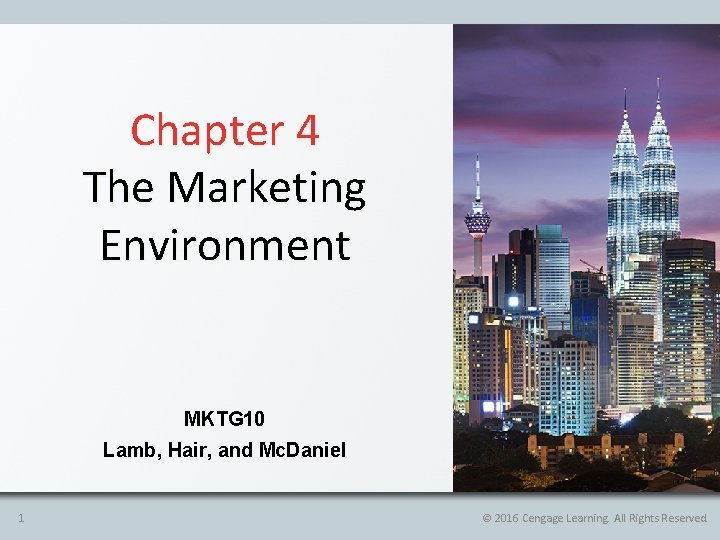 Chapter 4 The Marketing Environment MKTG 10 Lamb, Hair, and Mc. Daniel 1 ©