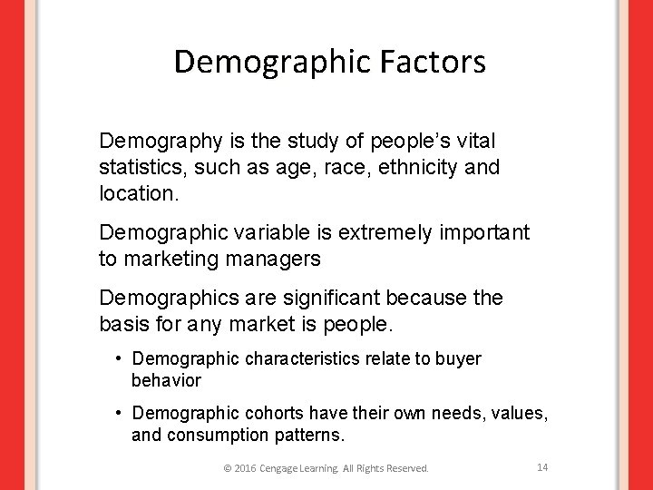 Demographic Factors Demography is the study of people's vital statistics, such as age, race,