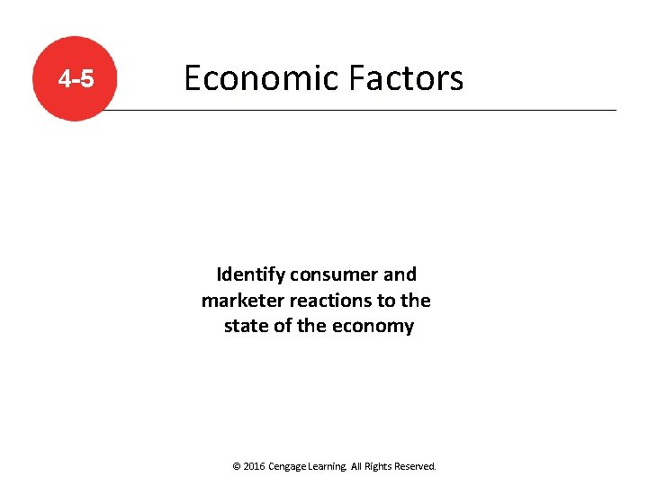 4 -5 Economic Factors Identify consumer and marketer reactions to the state of the