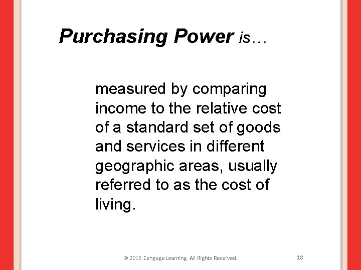 Purchasing Power is… measured by comparing income to the relative cost of a standard