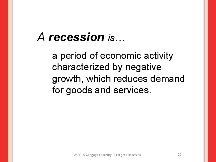 A recession is… a period of economic activity characterized by negative growth, which reduces