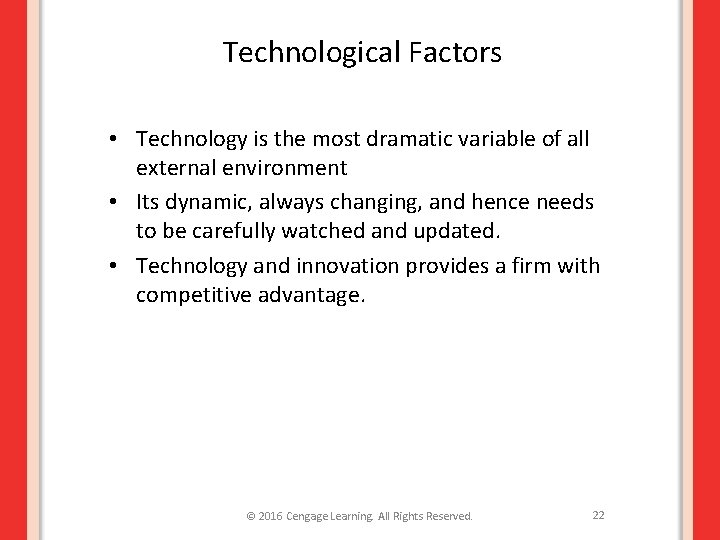 Technological Factors • Technology is the most dramatic variable of all external environment •