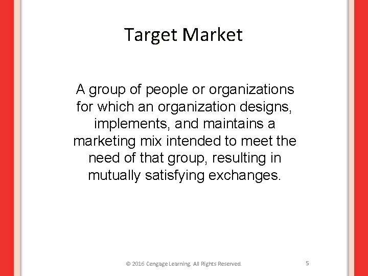 Target Market A group of people or organizations for which an organization designs, implements,