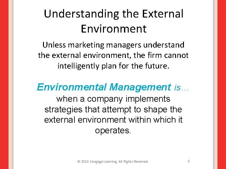 Understanding the External Environment Unless marketing managers understand the external environment, the firm cannot