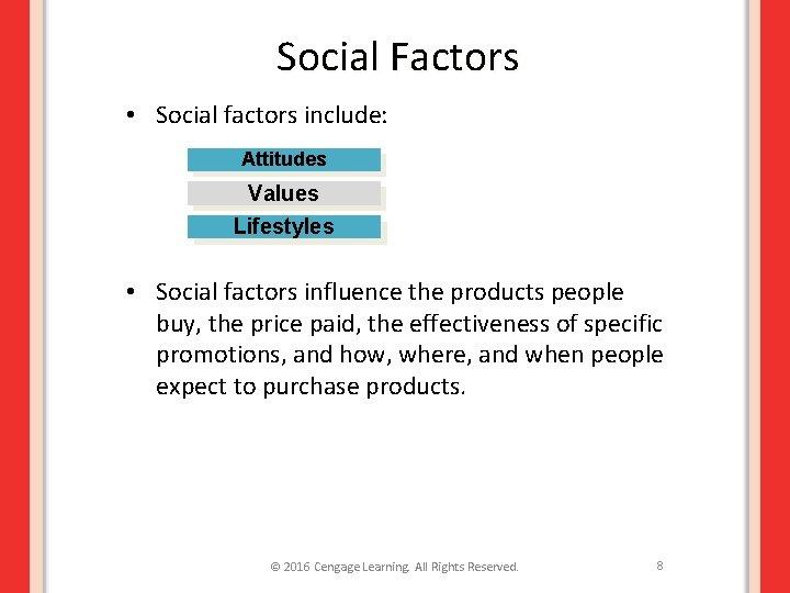 Social Factors • Social factors include: Attitudes Values Lifestyles • Social factors influence the