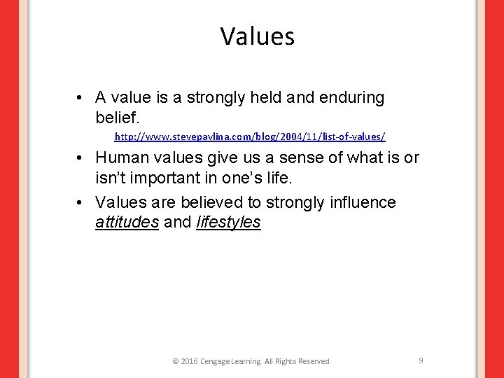 Values • A value is a strongly held and enduring belief. http: //www. stevepavlina.