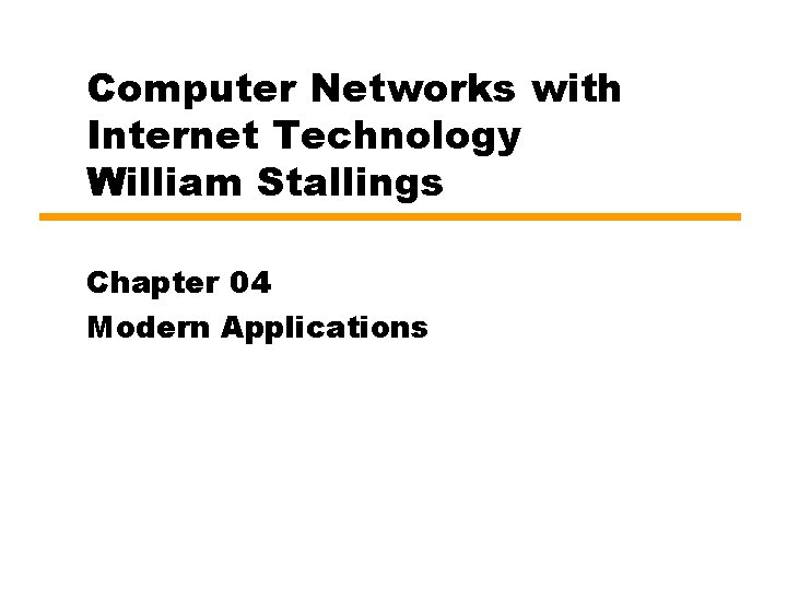 Computer Networks with Internet Technology William Stallings Chapter 04 Modern Applications