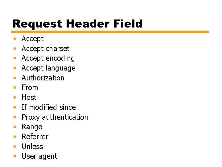 Request Header Field • • • • Accept charset Accept encoding Accept language Authorization