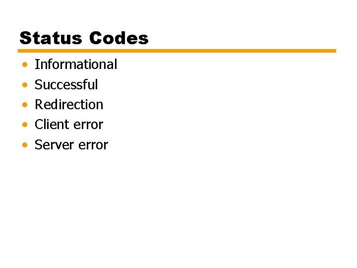 Status Codes • • • Informational Successful Redirection Client error Server error