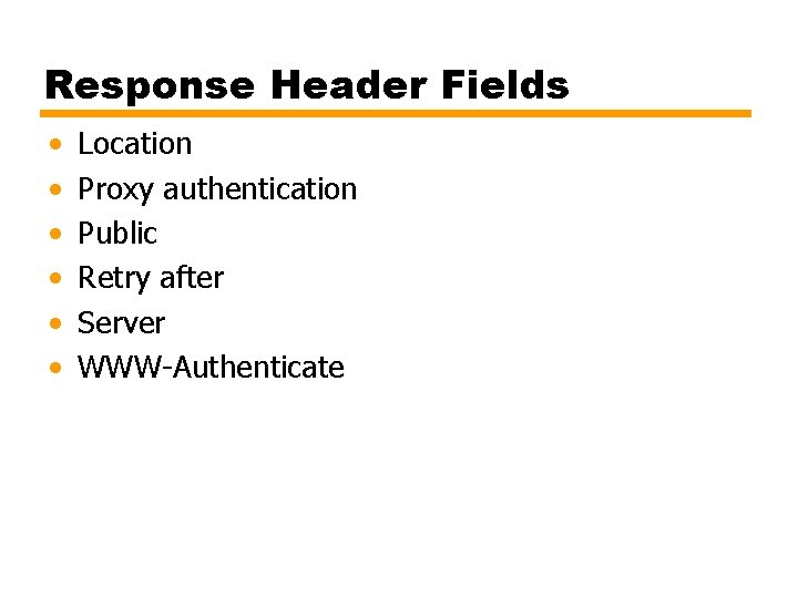 Response Header Fields • • • Location Proxy authentication Public Retry after Server WWW-Authenticate