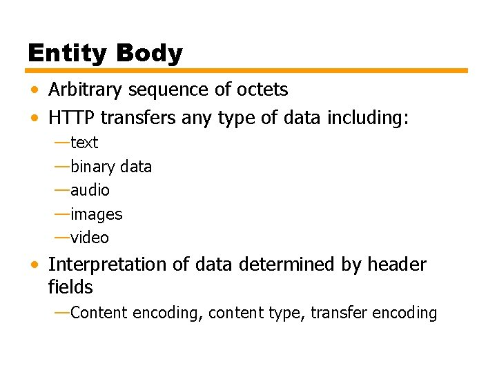 Entity Body • Arbitrary sequence of octets • HTTP transfers any type of data