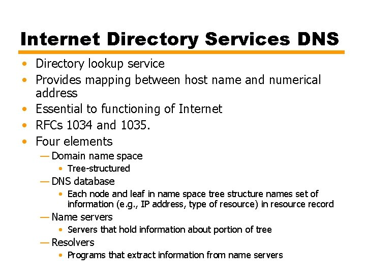 Internet Directory Services DNS • Directory lookup service • Provides mapping between host name