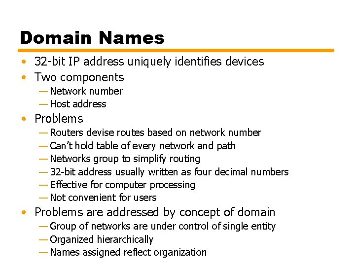 Domain Names • 32 -bit IP address uniquely identifies devices • Two components —