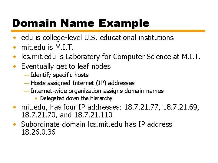 Domain Name Example • • edu is college-level U. S. educational institutions mit. edu