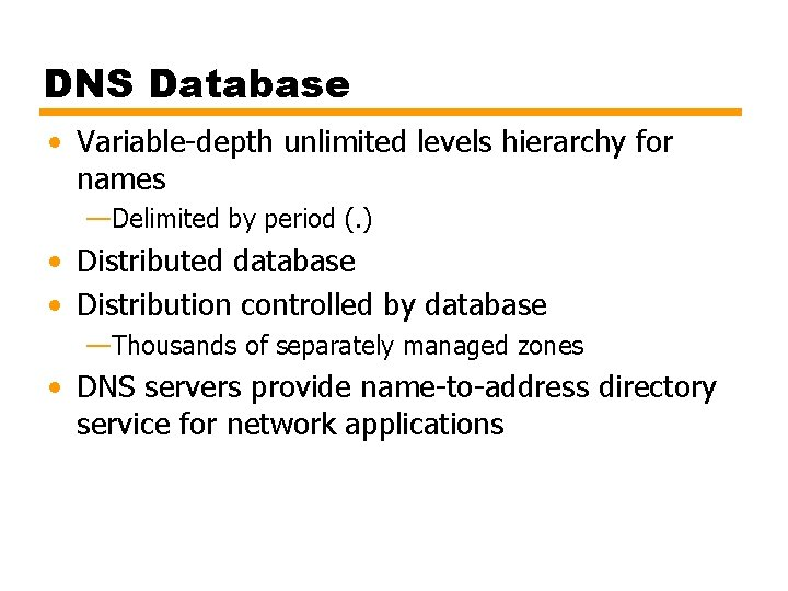 DNS Database • Variable-depth unlimited levels hierarchy for names —Delimited by period (. )