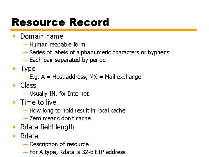 Resource Record • Domain name — Human readable form — Series of labels of