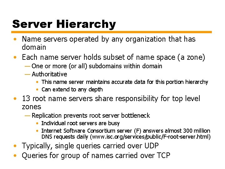 Server Hierarchy • Name servers operated by any organization that has domain • Each