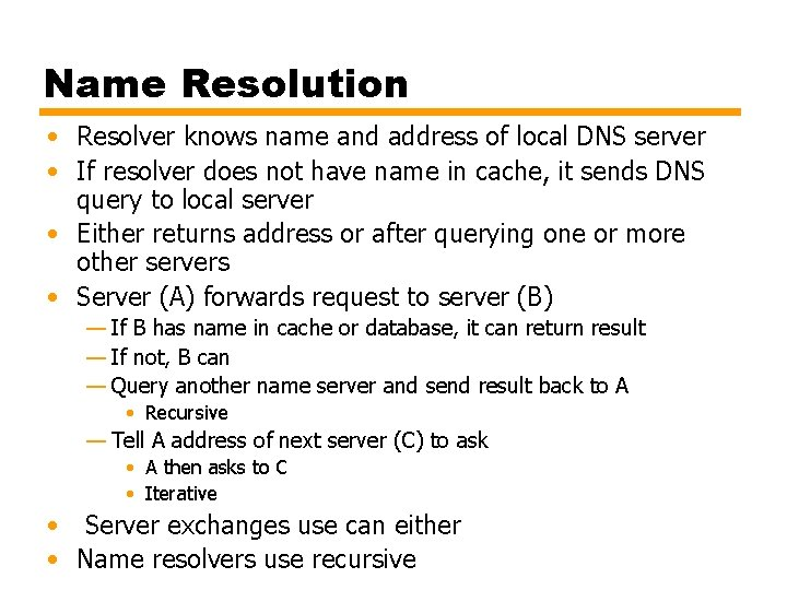 Name Resolution • Resolver knows name and address of local DNS server • If