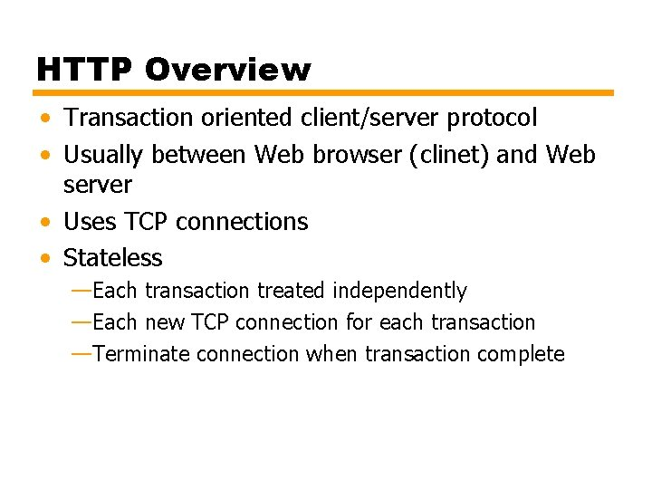 HTTP Overview • Transaction oriented client/server protocol • Usually between Web browser (clinet) and