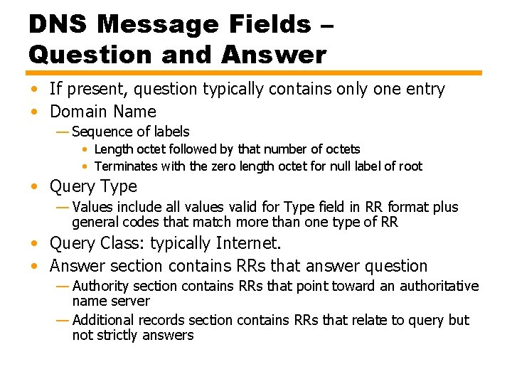 DNS Message Fields – Question and Answer • If present, question typically contains only