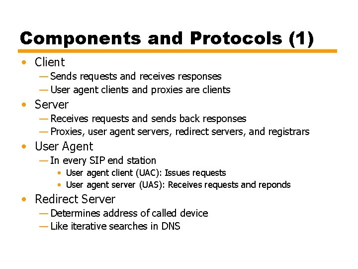 Components and Protocols (1) • Client — Sends requests and receives responses — User