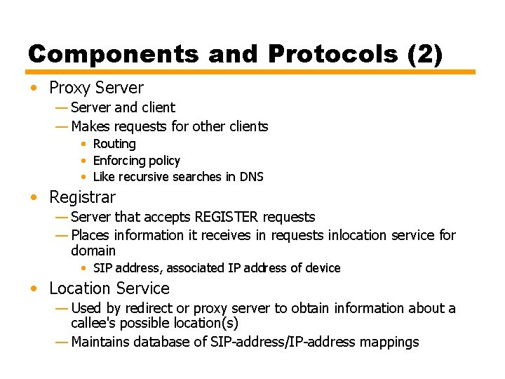 Components and Protocols (2) • Proxy Server — Server and client — Makes requests