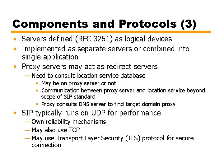 Components and Protocols (3) • Servers defined (RFC 3261) as logical devices • Implemented