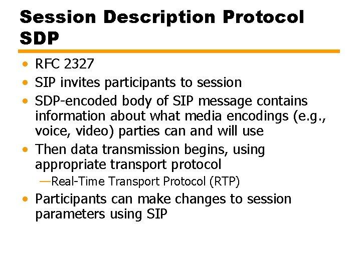 Session Description Protocol SDP • RFC 2327 • SIP invites participants to session •