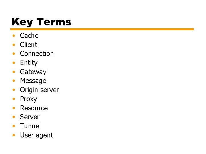 Key Terms • • • Cache Client Connection Entity Gateway Message Origin server Proxy