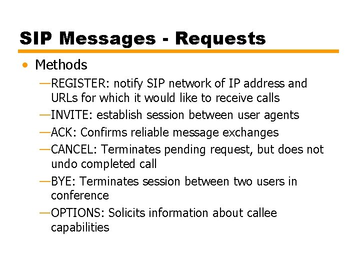 SIP Messages - Requests • Methods —REGISTER: notify SIP network of IP address and