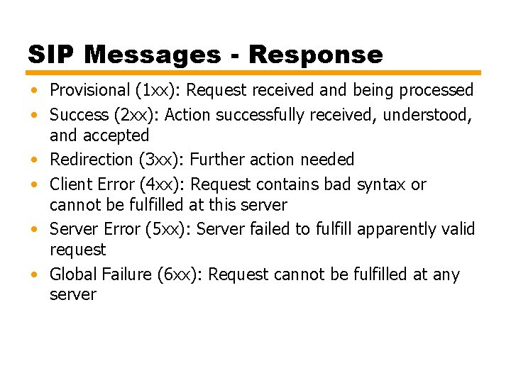 SIP Messages - Response • Provisional (1 xx): Request received and being processed •