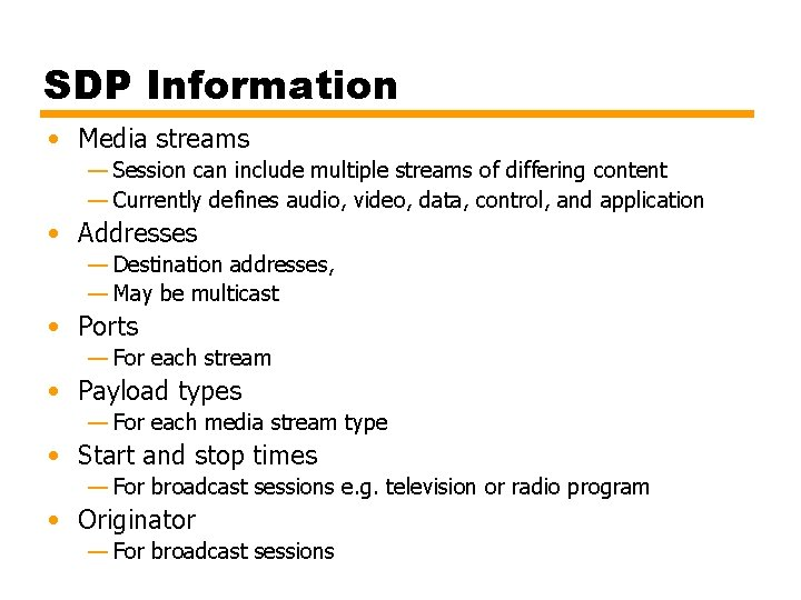 SDP Information • Media streams — Session can include multiple streams of differing content