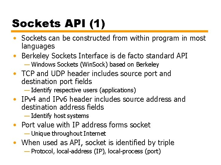 Sockets API (1) • Sockets can be constructed from within program in most languages