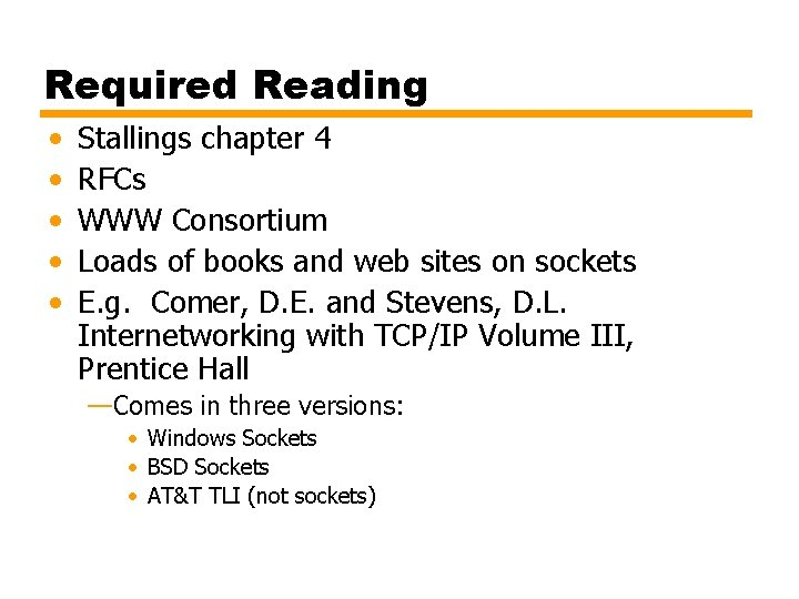 Required Reading • • • Stallings chapter 4 RFCs WWW Consortium Loads of books