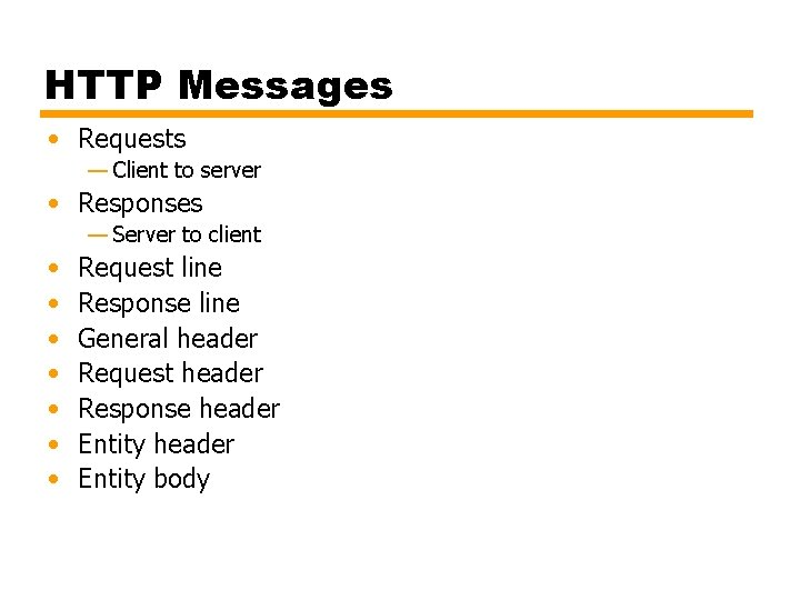 HTTP Messages • Requests — Client to server • Responses — Server to client